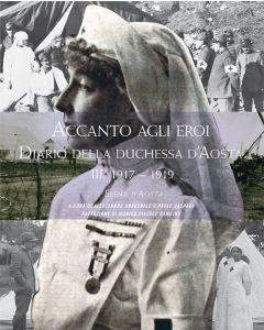 ACCANTO AGLI EROI - Elena d'Aosta Vol.3 1917-1919