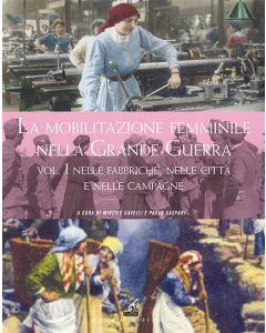 LA MOBILITAZIONE FEMMINILE NELLA GRANDE GUERRA - Vol.1