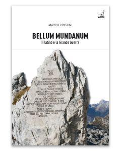 BELLUM MUNDANUM Il latino e la Grande Guerra - Marco Cristini