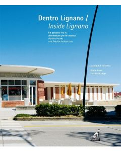 DENTRO LIGNANO / Inside Lignano - Un percorso fra le architetture per le vacanze / Holiday Homes and Seaside Architecture