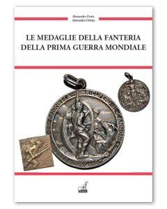 LE MEDAGLIE DELLA FANTERIA DELLA PRIMA GUERRA MONDIALE  - Alessandro Dorio, Alessandro Ormas