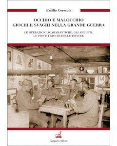 Emilio Ceresola - OCCHIO E MALOCCHIO, GIOCHI E SVAGHI NELLA GRANDE GUERRA
