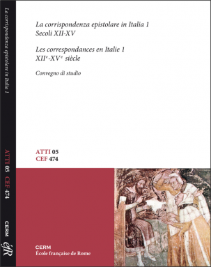ATTI 05: LA CORRISPONDENZA EPISTOLARE IN ITALIA. 1 SECOLI XII-XV - Miriam Davide (a cura di)