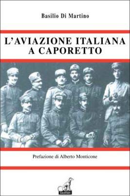 L'AVIAZIONE ITALIANA A CAPORETTO - Basilio di Martino