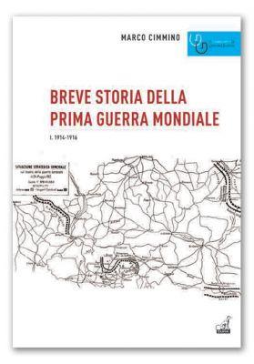 BREVE STORIA DELLA PRIMA GUERRA MONDIALE 1. 1914-1916 - Marco Cimmino
