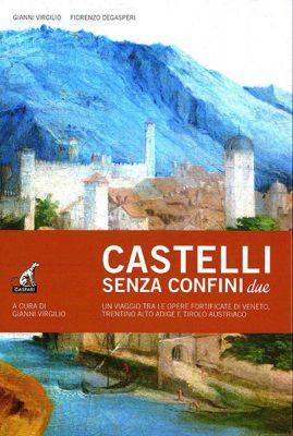 CASTELLI SENZA CONFINI Vol.2 - Gianni Virgilio, Fiorenzo Degasperi