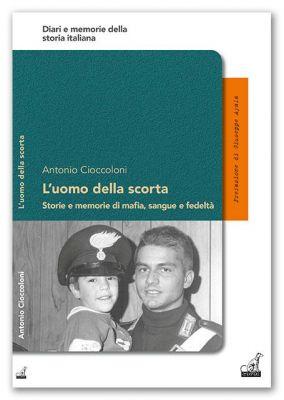 L'UOMO DELLA SCORTA - Antonio Cioccoloni, prefazione di Giuseppe Ayala