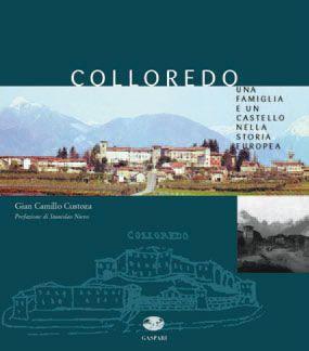 COLLOREDO - Una famiglia e un castello nella storia europea.