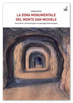 LA ZONA MONUMENTALE DEL MONTE SAN MICHELE, Carso 2014+: da teatro di guerra a paesaggio della memoria - Marco Mantini