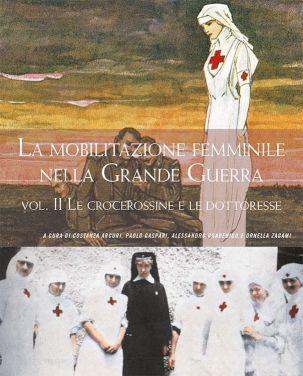 LA MOBILITAZIONE FEMMINILE NELLA GRANDE GUERRA - Le crocerossine e le dottoresse