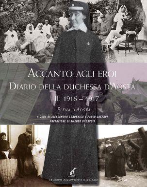 ACCANTO AGLI EROI - Elena d'Aosta Vol.2 1916-1917