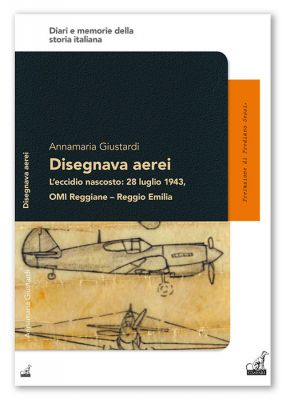 Annamaria Giustardi - DISEGNAVA AEREI, L'eccidio nascosto: 28 luglio 1943, OMI Reggiane - Reggio Emilia