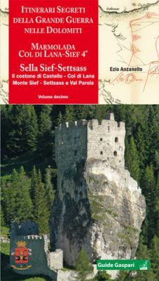ITINERARI SEGRETI DELLA GRANDE GUERRA NELLE DOLOMITI - Vol.10 - Ezio Anzanello