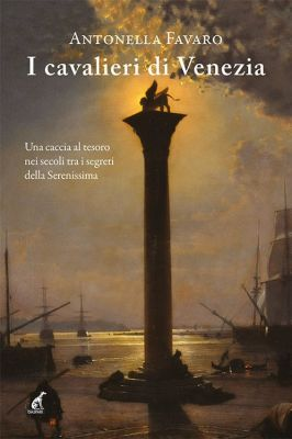 I CAVALIERI DI VENEZIA Una caccia al tesoro nei secoli tra i segreti della Serenissima