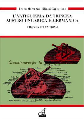 L'ARTIGLIERIA DA TRINCEA AUSTRO UNGARICA E GERMANICA - Vol.1 - Bruno Marcuzzo, Filippo Cappellano