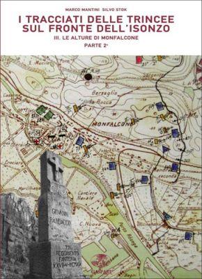 Marco Mantini, Silvio Stok - I TRACCIATI DELLE TRINCEE SUL FRONTE DELL'ISONZO - Vol.3, parte 2a