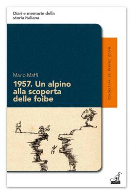 1957. UN ALPINO ALLA SCOPERTA DELLE FOIBE - Mario Maffi