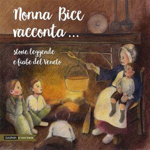 NONNA BICE RACCONTA Vol.2 - Storie, leggende e fiabe del Veneto