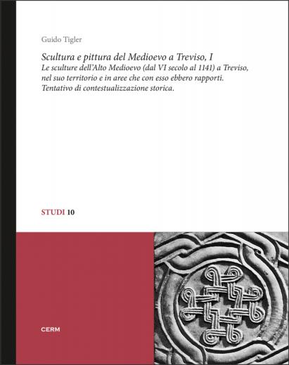STUDI 10: SCULTURA E PITTURA DEL MEDIOEVO A TREVISO - Vol.1 - Guido Tigler