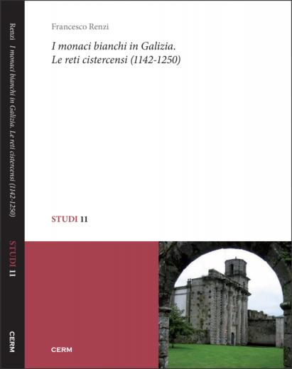 STUDI 11: I MONACI BIANCHI IN GALIZIA. LE RETI CISTERCENSI (1142-1250) - Francesco Renzi