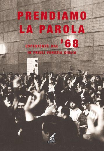 PRENDIAMO LA PAROLA, Esperienze dal '68 in Friuli Venezia Giulia