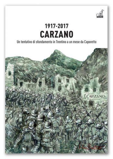 Carzano 1917-2017 Un tentativo di sfondamento in Trentino a un mese di Caporetto