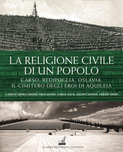LA RELIGIONE CIVILE DI UN POPOLO - Carso, Redipuglia, Oslavia, il cimitero degli Eroi di Aquileia