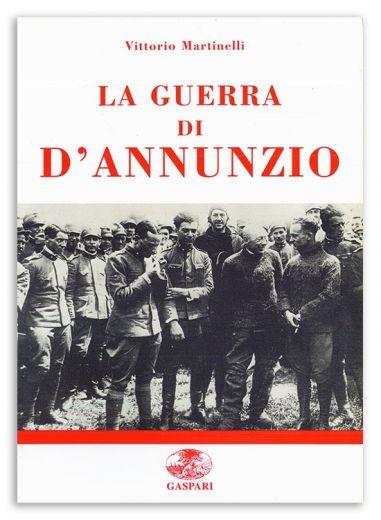 LA GUERRA DI D'ANNUNZIO - Vittorio Martinelli