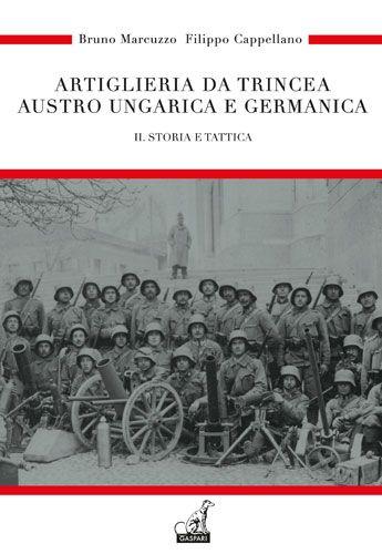 L'ARTIGLIERIA DA TRINCEA AUSTRO UNGARICA E GERMANICA - Vol.2 - Bruno Marcuzzo, Filippo Cappellano