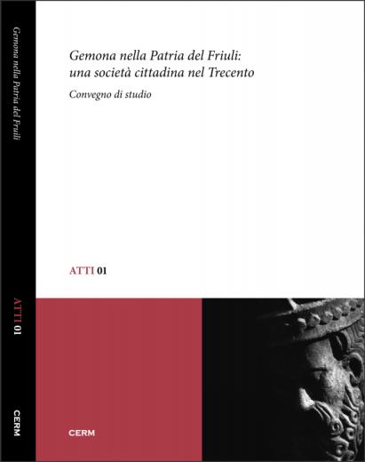 ATTI 01: GEMONA NELLA PATRIA DEL FRIULI: UNA SOCIETÀ CITTADINA NEL TRECENTO - Paolo Cammarosano (a cura di)