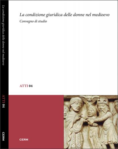 ATTI 04: LA CONDIZIONE GIURIDICA DELLE DONNE NEL MEDIOEVO - Miriam Davide (a cura di)