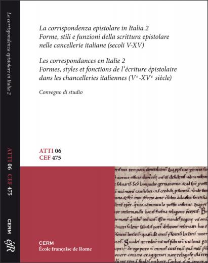 ATTI 06: LA CORRISPONDENZA EPISTOLARE IN ITALIA. 2 FORME, STILI E FUNZIONI DELLA SCRITTURA EPISTOLARE NELLE CANCELLERIE ITALIANE (SECOLI V-XV) - Paolo Cammarosano e Stéphane Gioanni (a cura di)
