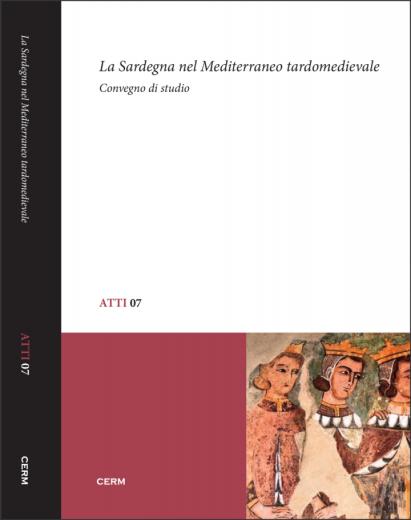 ATTI 07: LA SARDEGNA NEL MEDITERRANEO TARDOMEDIEVALE - Pinuccia F. Simbula e Alessandro Soddu (a cura di)