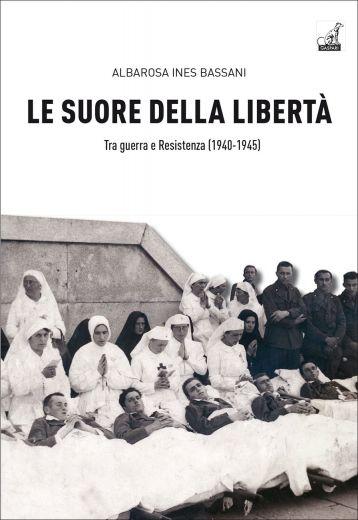 Albarosa Ines Bassani - LE SUORE DELLA LIBERTÀ