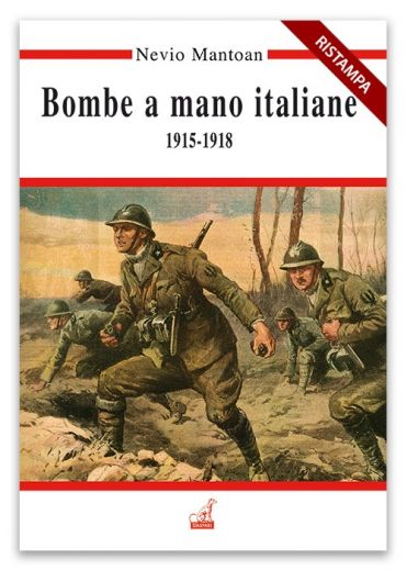 Nevio Mantoan - BOMBE A MANO ITALIANE 1915-1918