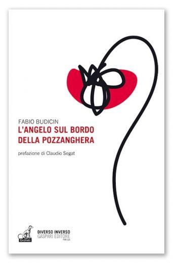 Fabio Budicin - L'ANGELO SUL BORDO DELLA POZZANGHERA