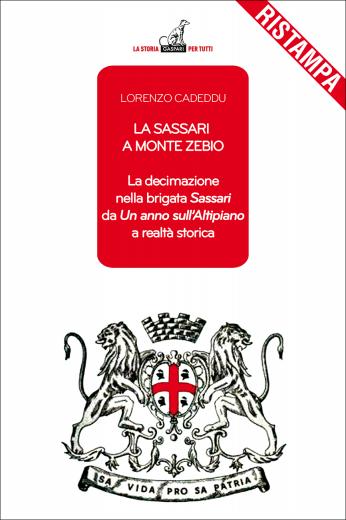 Lorenzo Cadeddu - LA SASSARI A MONTE ZEBIO, La decimazione nella brigata Sassari da Un anno sull'Altipiano a realtà storica