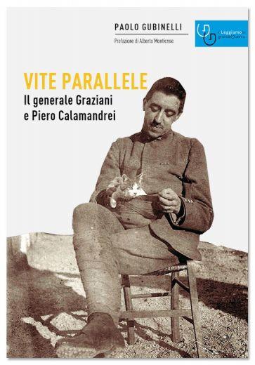 Paolo Gubinelli - VITE PARALLELE Il generale Graziani e Piero Calamandrei
