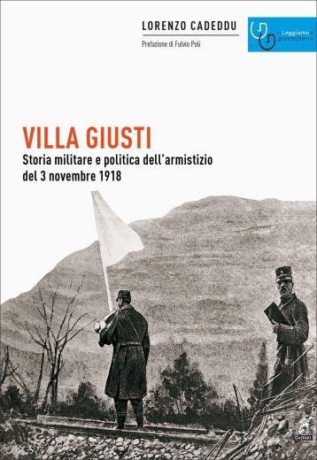 Lorenzo Cadeddu - VILLA GIUSTI Storia militare e politica dell'armistizio del 3 novembre 1918