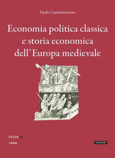 ECONOMIA POLITICA CLASSICA E STORIA ECONOMICA DELL'EUROPA MEDIEVALE - Paolo Cammarosano