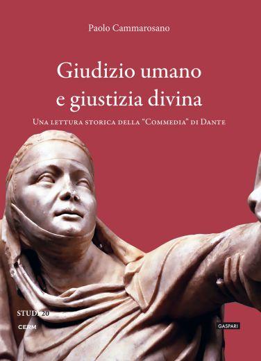 """GIUDIZIO UMANO E GIUSTIZIA DIVINA Una lettura storica della """"Commedia"""" di Dante - Paolo Cammarosano"""