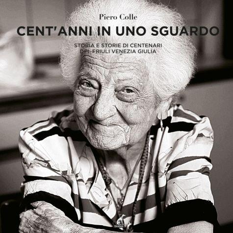 CENT'ANNI IN UNO SGUARDO - Storia e storie di centenari del Friuli Venezia Giulia