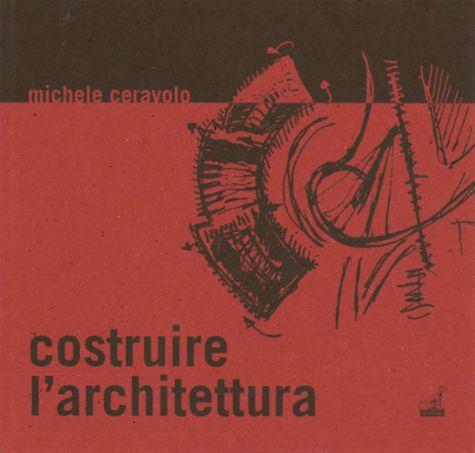 COSTRUIRE L'ARCHITETTURA - Michele Ceravolo