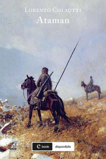 ATAMAN, I cosacchi al servizio della riconquista di un impero - Lorenzo Colautti