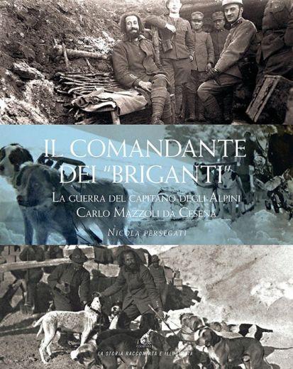 Nicola Persegati - Il comandante dei briganti, la guerra del capitano degli alpini Carlo Mazzoli da Cesena