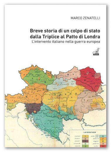 Marco Zenatelli - BREVE STORIA DI UN COLPO DI STATO - Dalla Triplice al Patto di Londra. L'intervento italiano nella guerra europea.