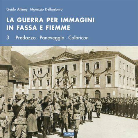 Guido Alliney, Maurizio Dellantonio - LA GUERRA PER IMMAGINI IN FASSA E FIEMME - Vol.3