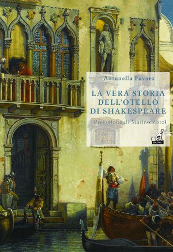 Antonella Favaro, La vera storia dell'Otello di Shakespeare, Gaspari 2014