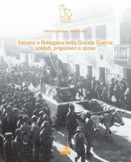 SALZANO E ROBEGANO NELLA GRANDE GUERRA: SOLDATI, PRIGIONIERI E SPOSE