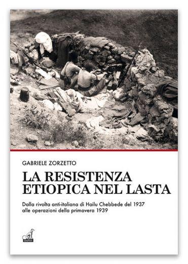 LA RESISTENZA ETIOPICA NEL LASTA - Gabriele Zorzetto